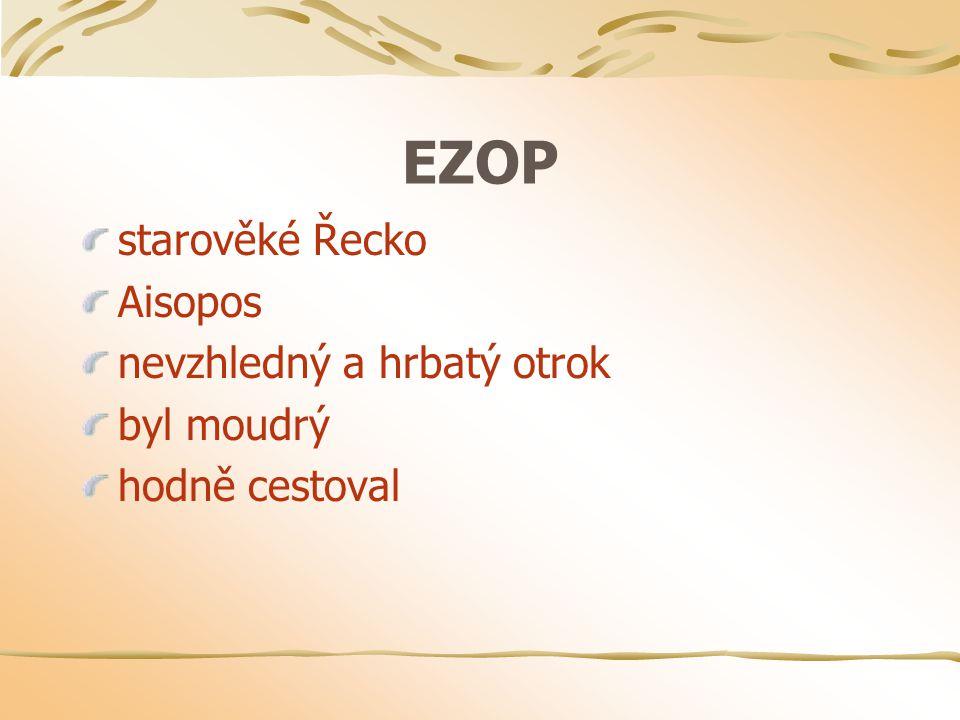 EZOP starověké Řecko Aisopos nevzhledný a hrbatý otrok byl moudrý