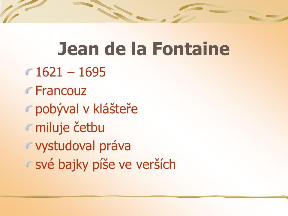 Jean de la Fontaine 1621 – 1695 Francouz pobýval v klášteře