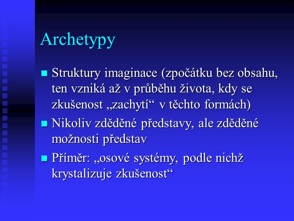 """Archetypy Struktury imaginace (zpočátku bez obsahu, ten vzniká až v průběhu života, kdy se zkušenost """"zachytí v těchto formách)"""