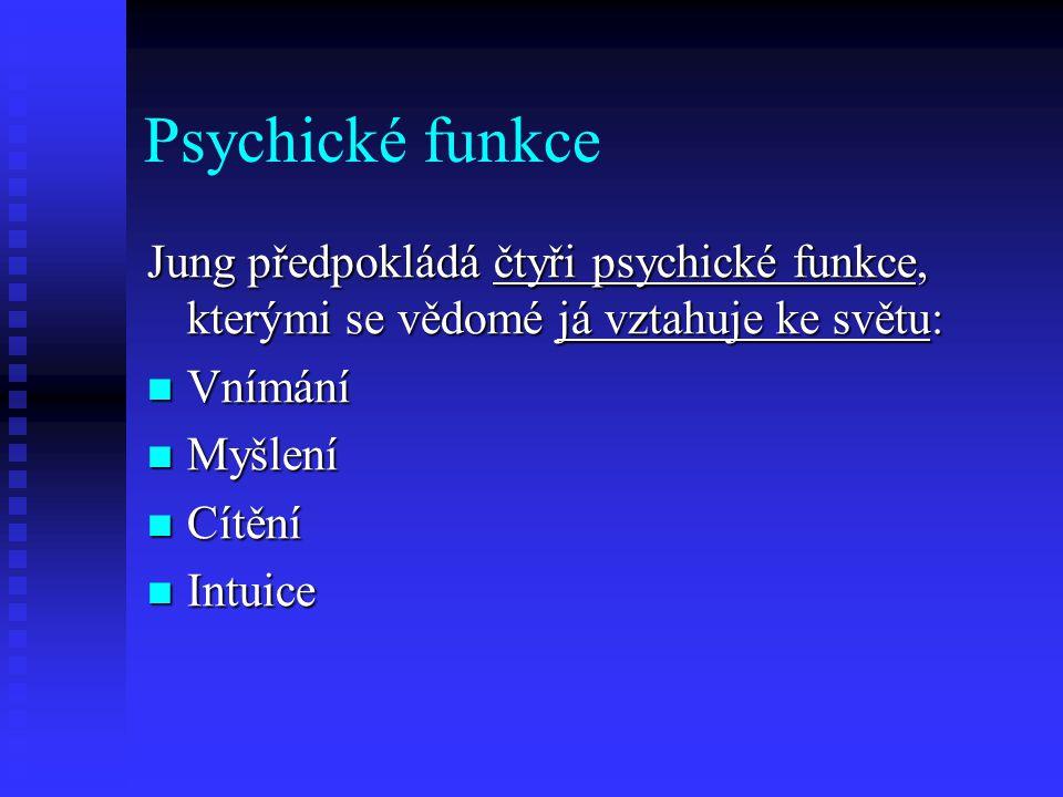 Psychické funkce Jung předpokládá čtyři psychické funkce, kterými se vědomé já vztahuje ke světu: Vnímání.