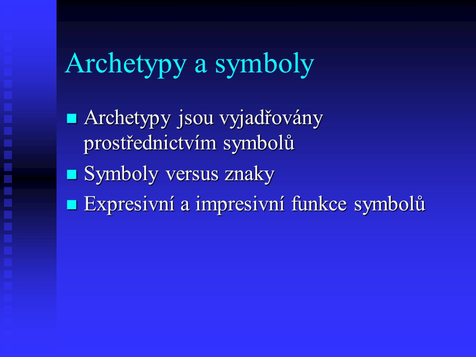 Archetypy a symboly Archetypy jsou vyjadřovány prostřednictvím symbolů