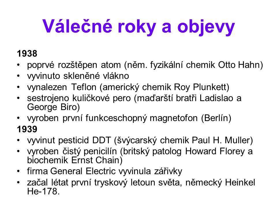 Válečné roky a objevy 1938. poprvé rozštěpen atom (něm. fyzikální chemik Otto Hahn) vyvinuto skleněné vlákno.