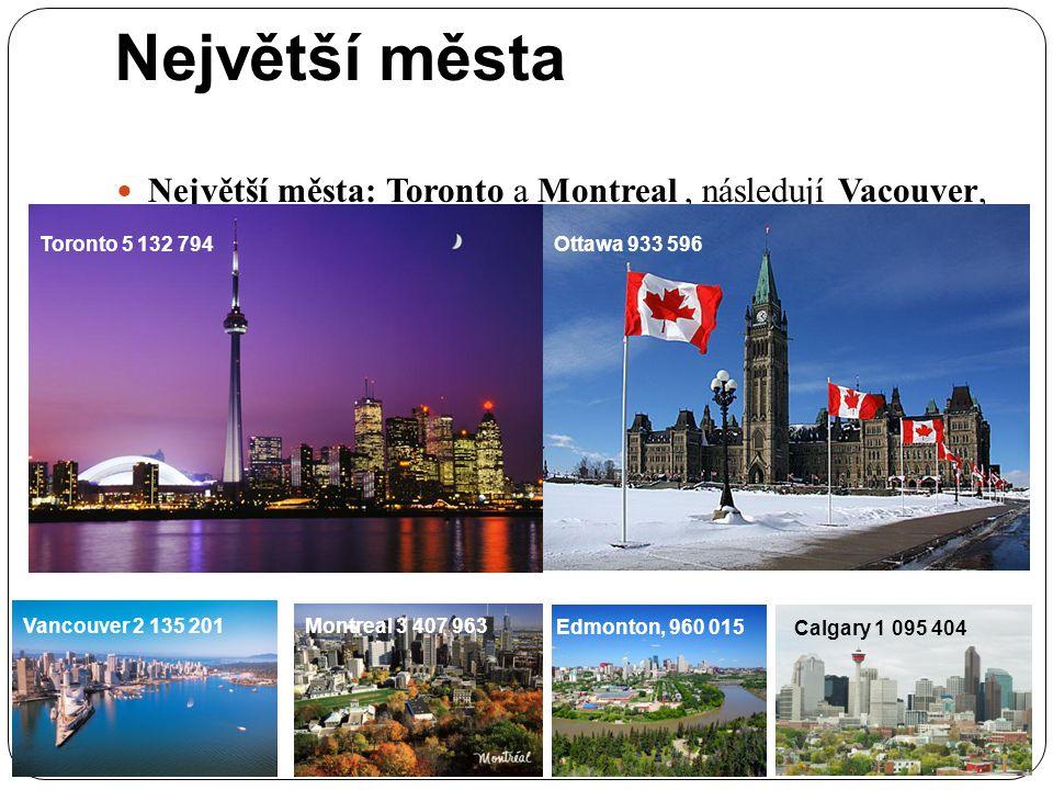 Největší města Největší města: Toronto a Montreal , následují Vacouver, Ottawa, Edmonton, Calgary, Quebec a Winnipeg.