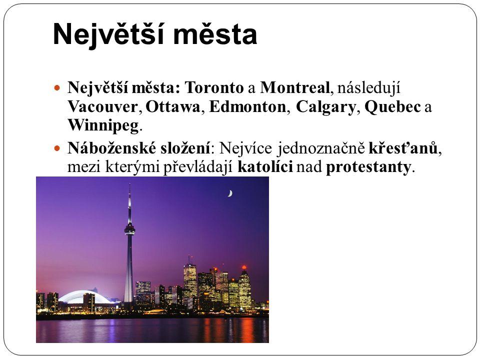 Největší města Největší města: Toronto a Montreal, následují Vacouver, Ottawa, Edmonton, Calgary, Quebec a Winnipeg.