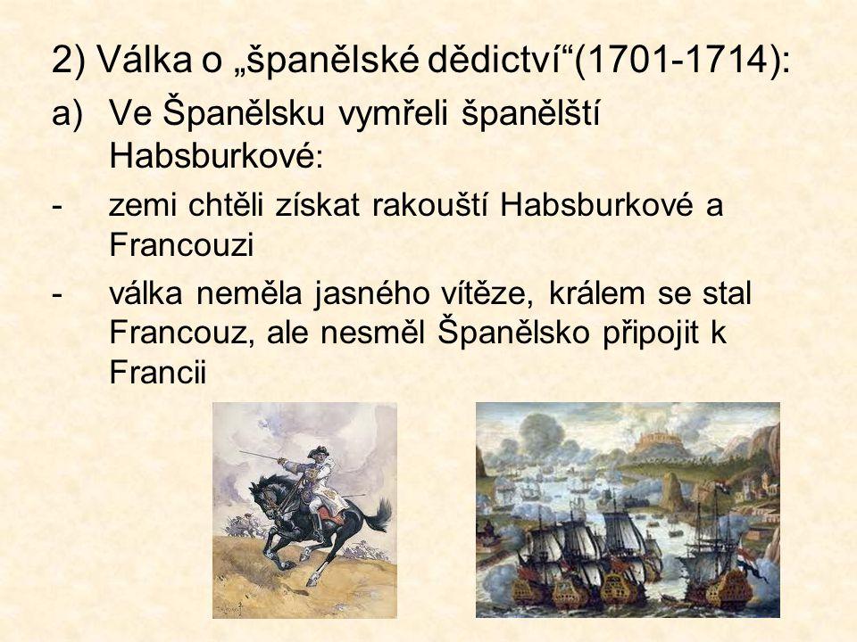 """2) Válka o """"španělské dědictví (1701-1714):"""