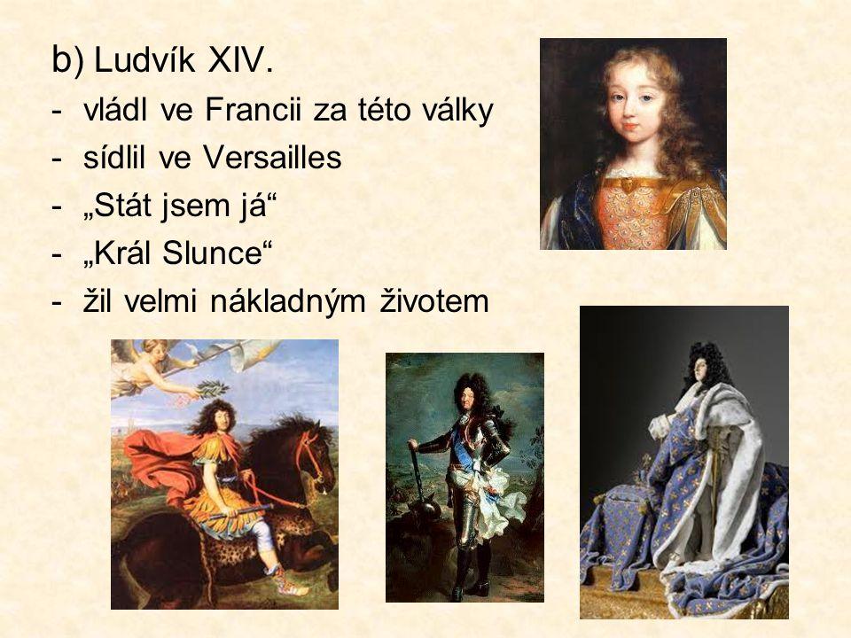 b) Ludvík XIV. vládl ve Francii za této války sídlil ve Versailles