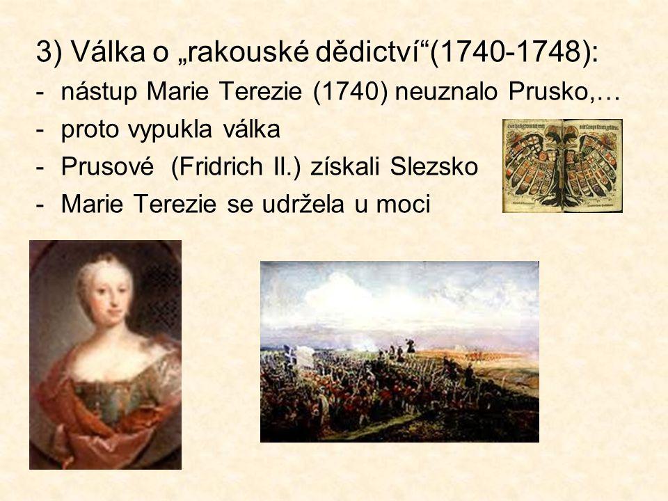 """3) Válka o """"rakouské dědictví (1740-1748):"""