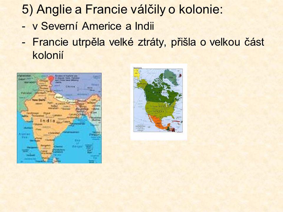 5) Anglie a Francie válčily o kolonie: