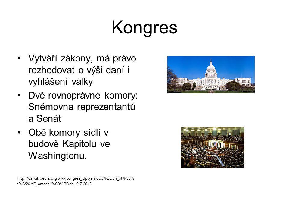 Kongres Vytváří zákony, má právo rozhodovat o výši daní i vyhlášení války. Dvě rovnoprávné komory: Sněmovna reprezentantů a Senát.