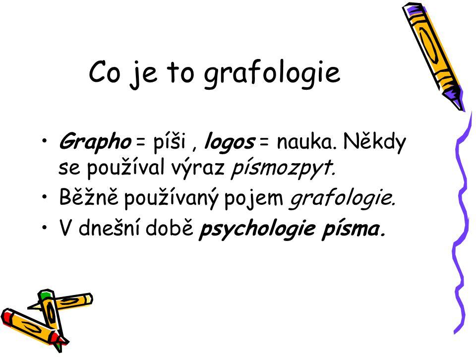 Co je to grafologie Grapho = píši , logos = nauka. Někdy se používal výraz písmozpyt. Běžně používaný pojem grafologie.