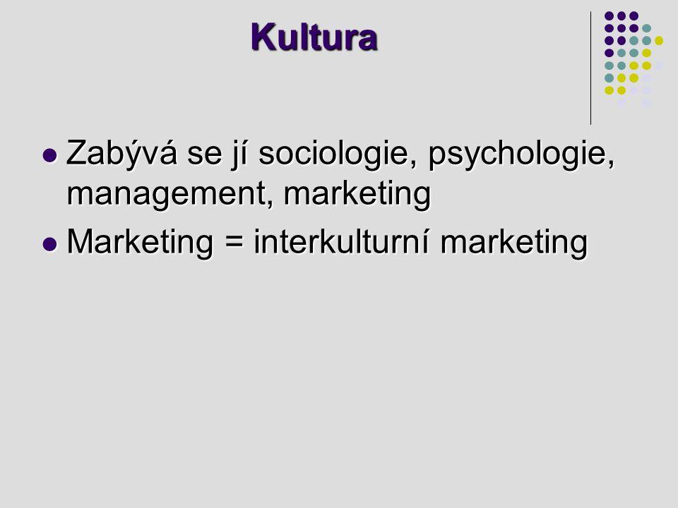 Kultura Zabývá se jí sociologie, psychologie, management, marketing