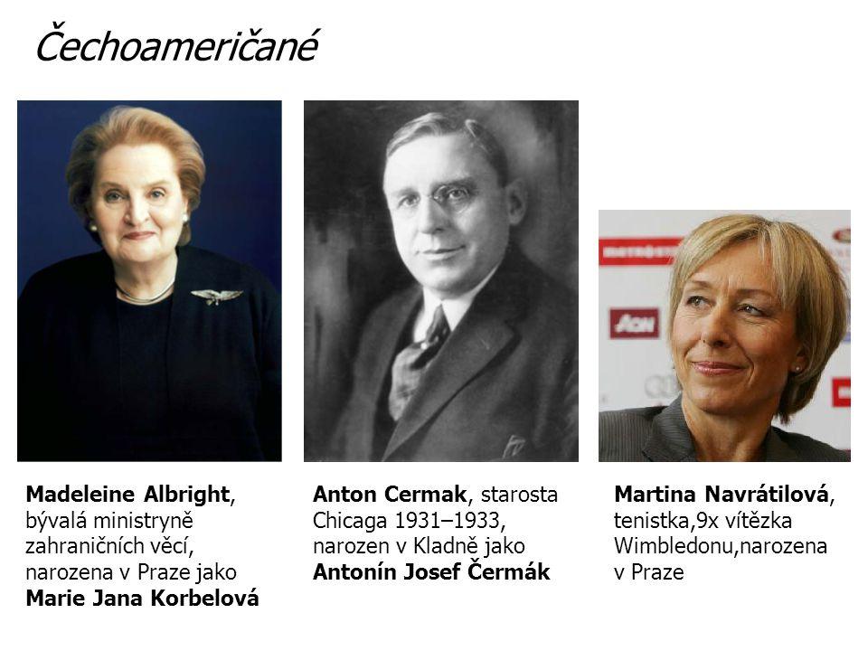 Čechoameričané Madeleine Albright, bývalá ministryně zahraničních věcí, narozena v Praze jako Marie Jana Korbelová.