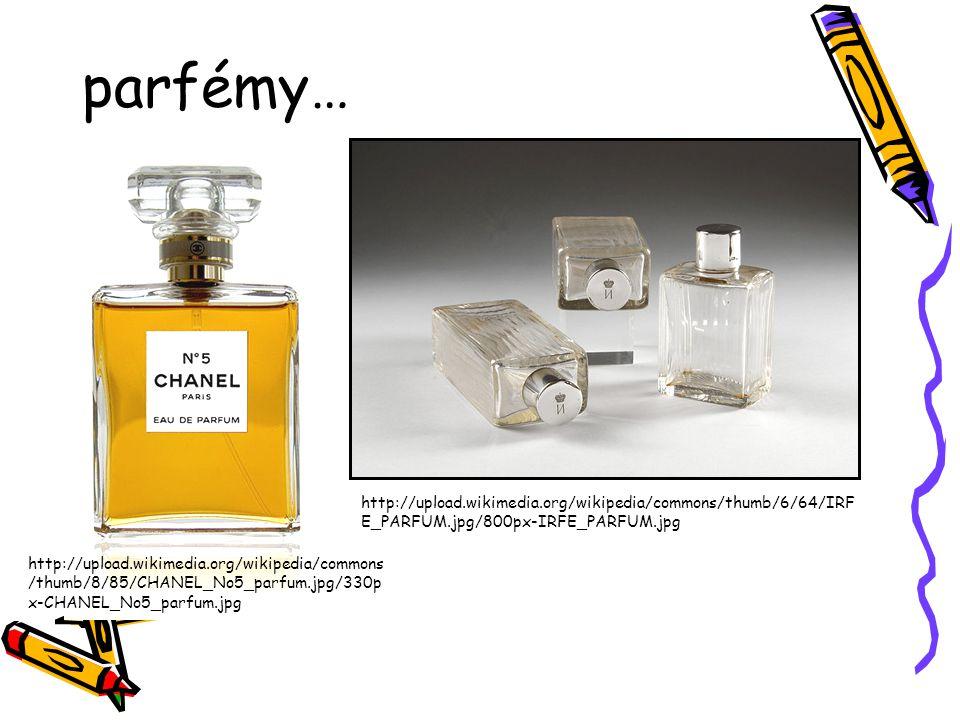 parfémy… http://upload.wikimedia.org/wikipedia/commons/thumb/6/64/IRFE_PARFUM.jpg/800px-IRFE_PARFUM.jpg.