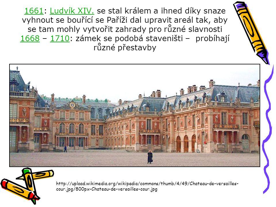 1661: Ludvík XIV. se stal králem a ihned díky snaze vyhnout se bouřící se Paříži dal upravit areál tak, aby se tam mohly vytvořit zahrady pro různé slavnosti 1668 – 1710: zámek se podobá staveništi – probíhají různé přestavby