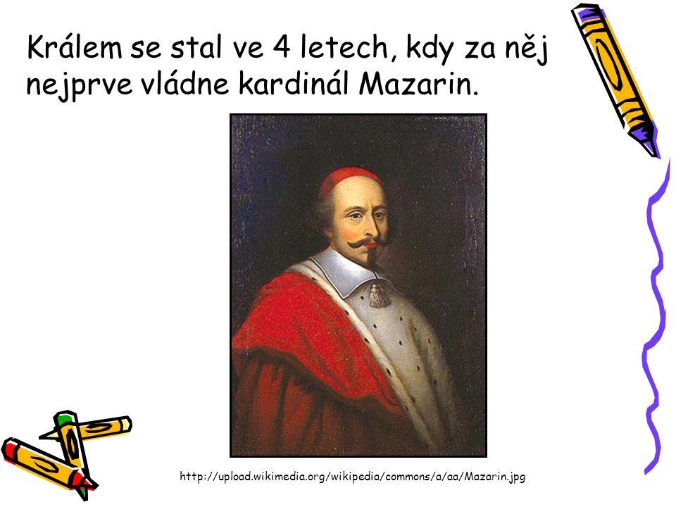 Králem se stal ve 4 letech, kdy za něj nejprve vládne kardinál Mazarin.