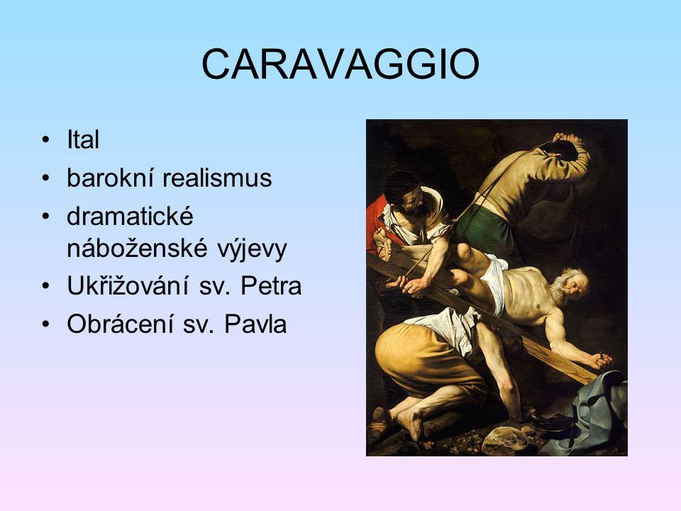 CARAVAGGIO Ital barokní realismus dramatické náboženské výjevy