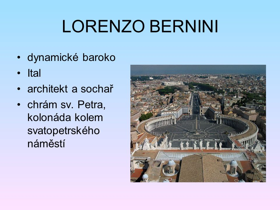 LORENZO BERNINI dynamické baroko Ital architekt a sochař