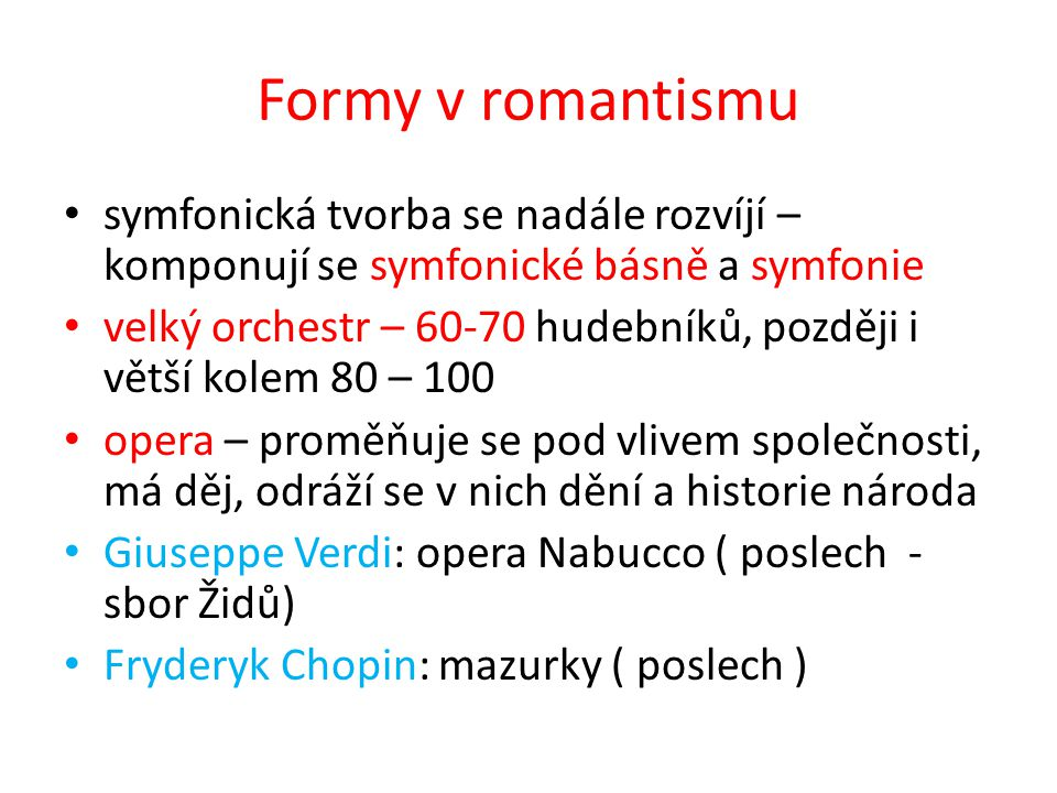 Formy v romantismu symfonická tvorba se nadále rozvíjí – komponují se symfonické básně a symfonie.
