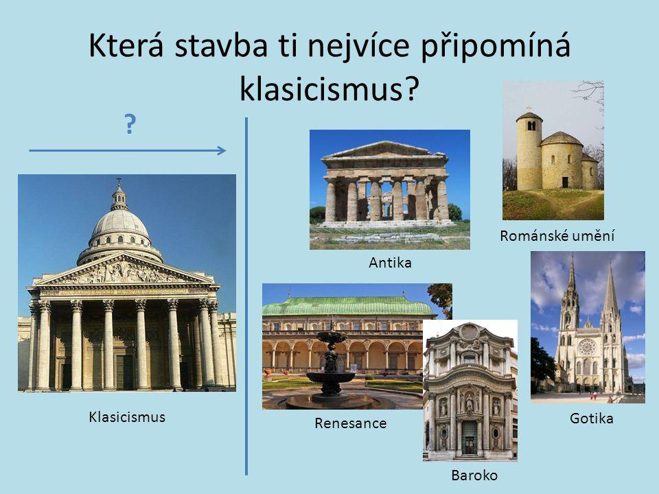 Která stavba ti nejvíce připomíná klasicismus