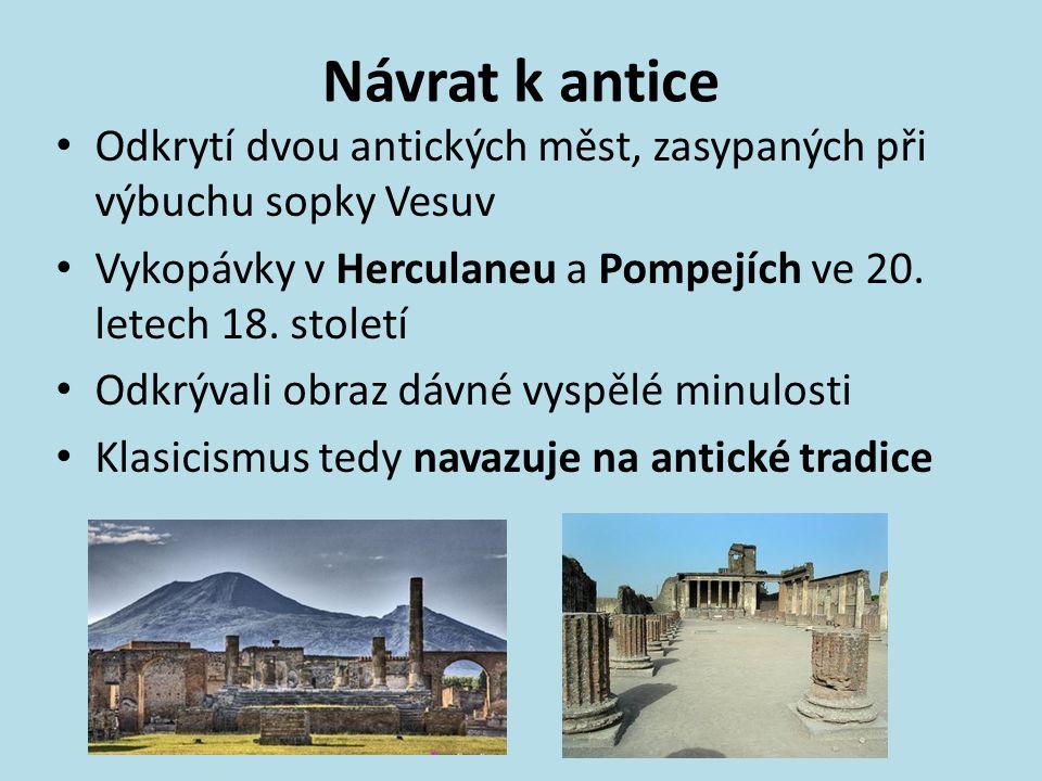Návrat k antice Odkrytí dvou antických měst, zasypaných při výbuchu sopky Vesuv. Vykopávky v Herculaneu a Pompejích ve 20. letech 18. století.