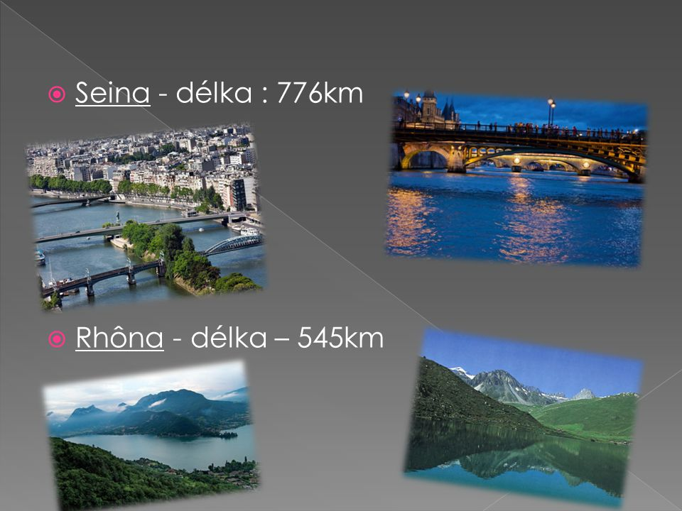 Seina - délka : 776km Rhôna - délka – 545km