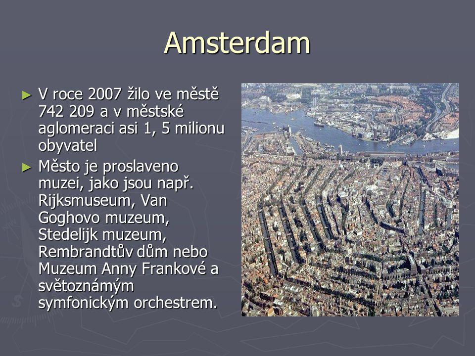 Amsterdam V roce 2007 žilo ve městě 742 209 a v městské aglomeraci asi 1, 5 milionu obyvatel.