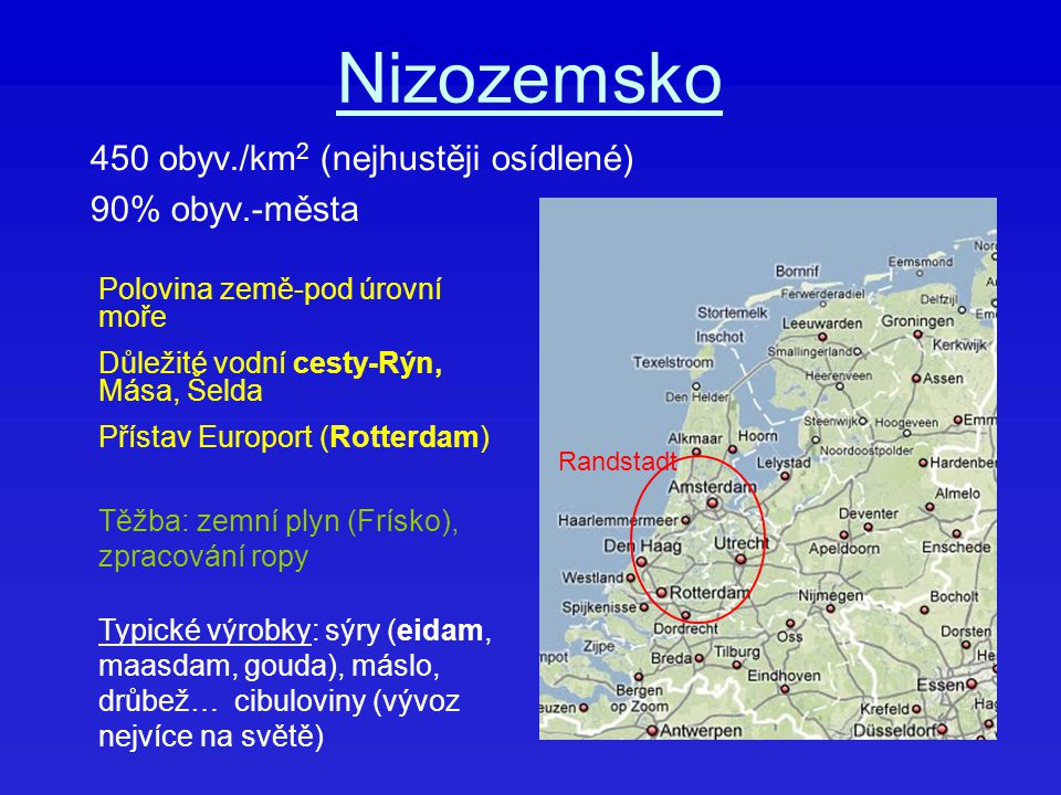 450 obyv./km2 (nejhustěji osídlené) 90% obyv.-města