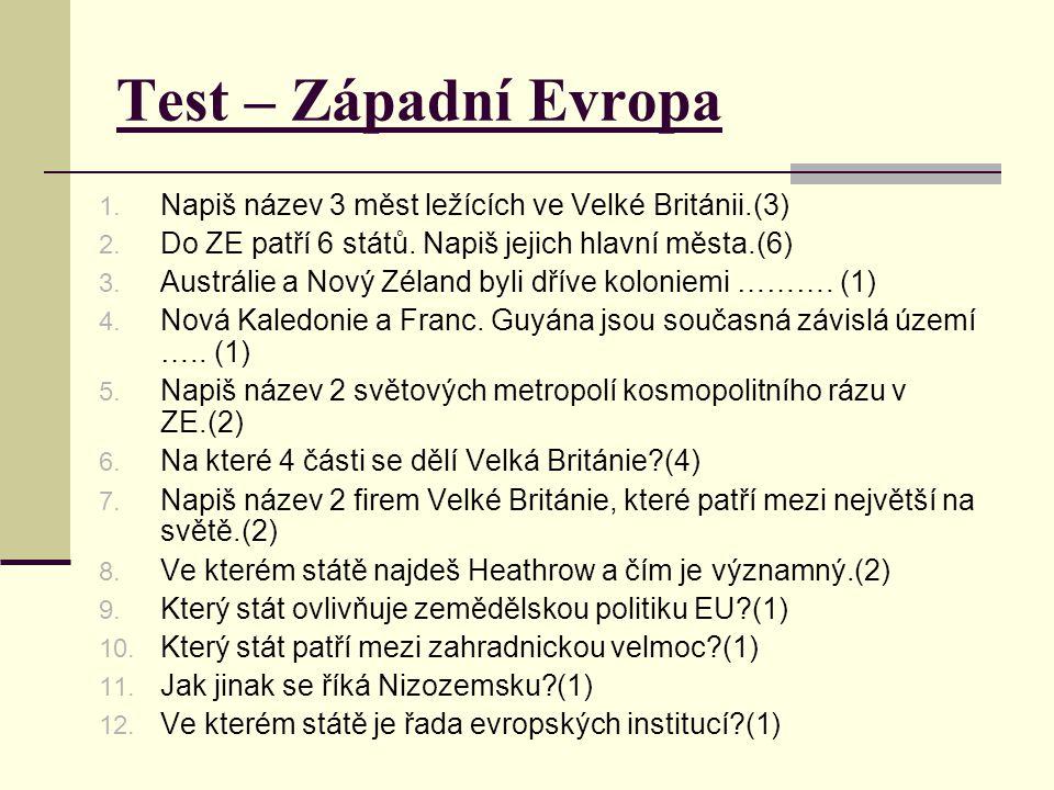 Test – Západní Evropa Napiš název 3 měst ležících ve Velké Británii.(3) Do ZE patří 6 států. Napiš jejich hlavní města.(6)