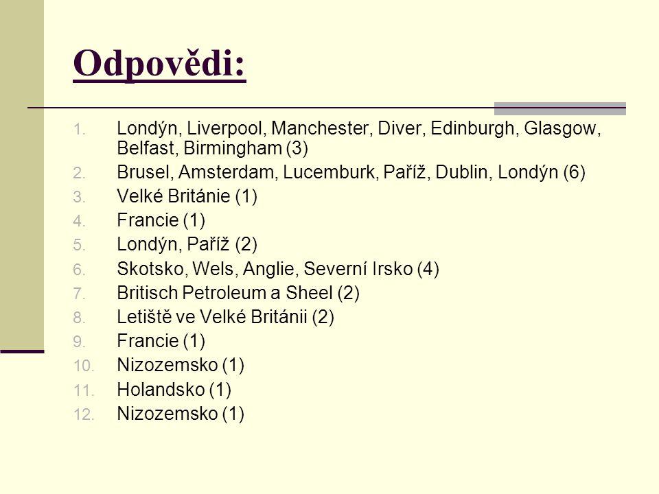 Odpovědi: Londýn, Liverpool, Manchester, Diver, Edinburgh, Glasgow, Belfast, Birmingham (3) Brusel, Amsterdam, Lucemburk, Paříž, Dublin, Londýn (6)