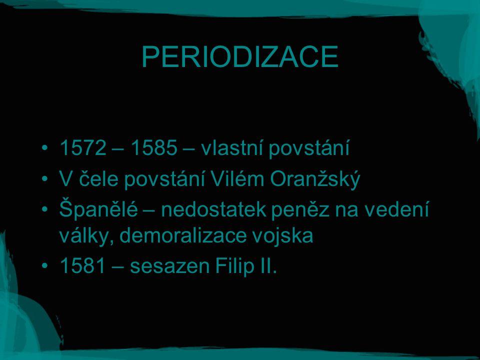 PERIODIZACE 1572 – 1585 – vlastní povstání