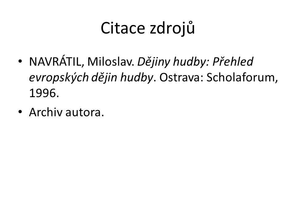 Citace zdrojů NAVRÁTIL, Miloslav. Dějiny hudby: Přehled evropských dějin hudby. Ostrava: Scholaforum, 1996.