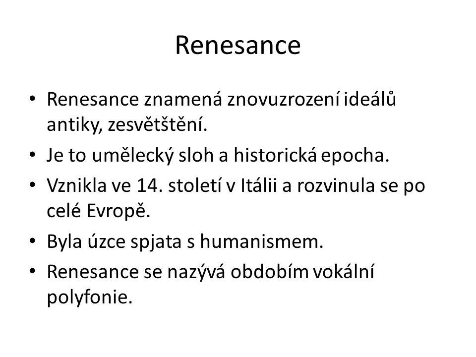 Renesance Renesance znamená znovuzrození ideálů antiky, zesvětštění.