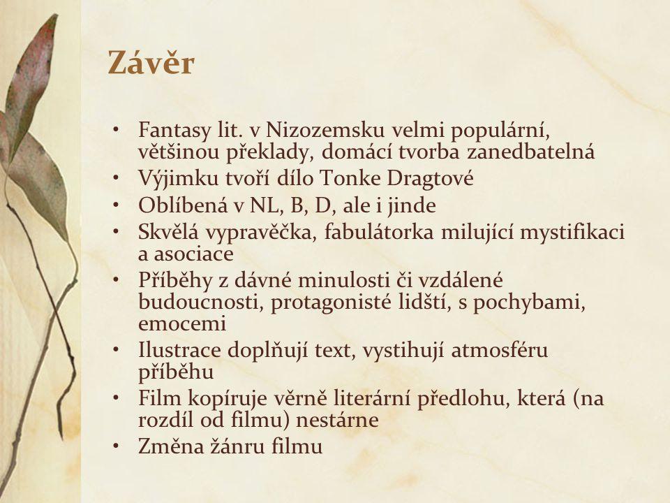 Závěr Fantasy lit. v Nizozemsku velmi populární, většinou překlady, domácí tvorba zanedbatelná. Výjimku tvoří dílo Tonke Dragtové.