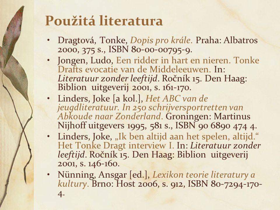 Použitá literatura Dragtová, Tonke, Dopis pro krále. Praha: Albatros 2000, 375 s., ISBN 80-00-00795-9.