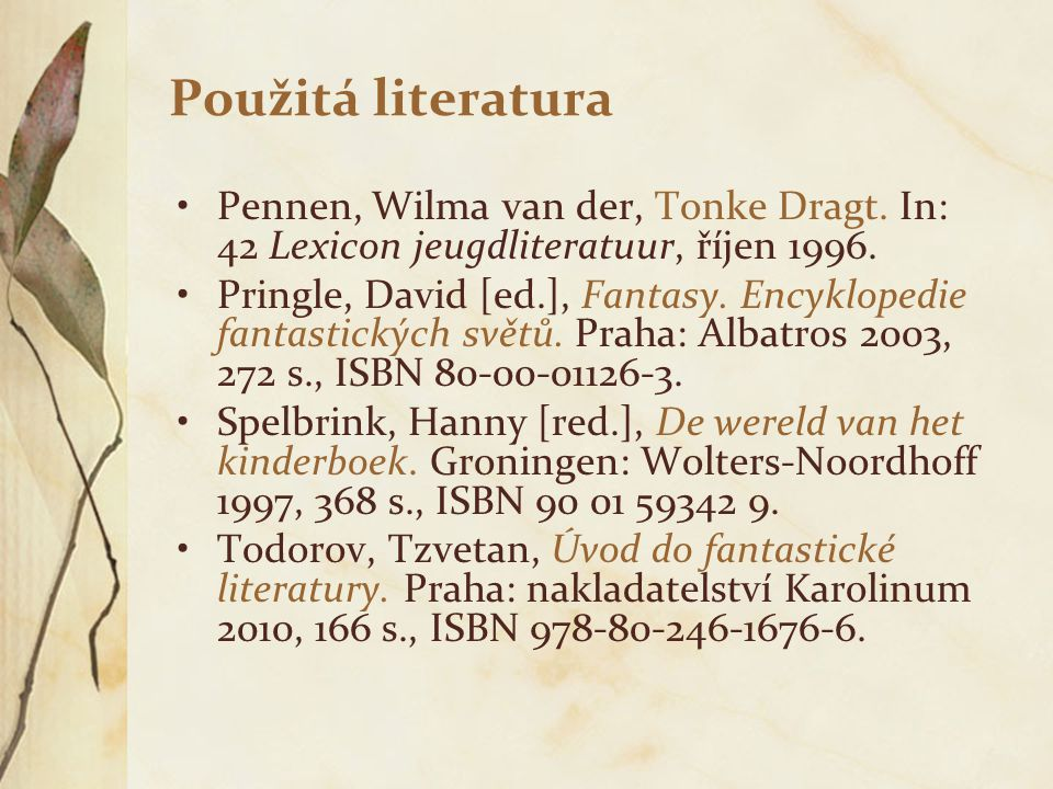 Použitá literatura Pennen, Wilma van der, Tonke Dragt. In: 42 Lexicon jeugdliteratuur, říjen 1996.