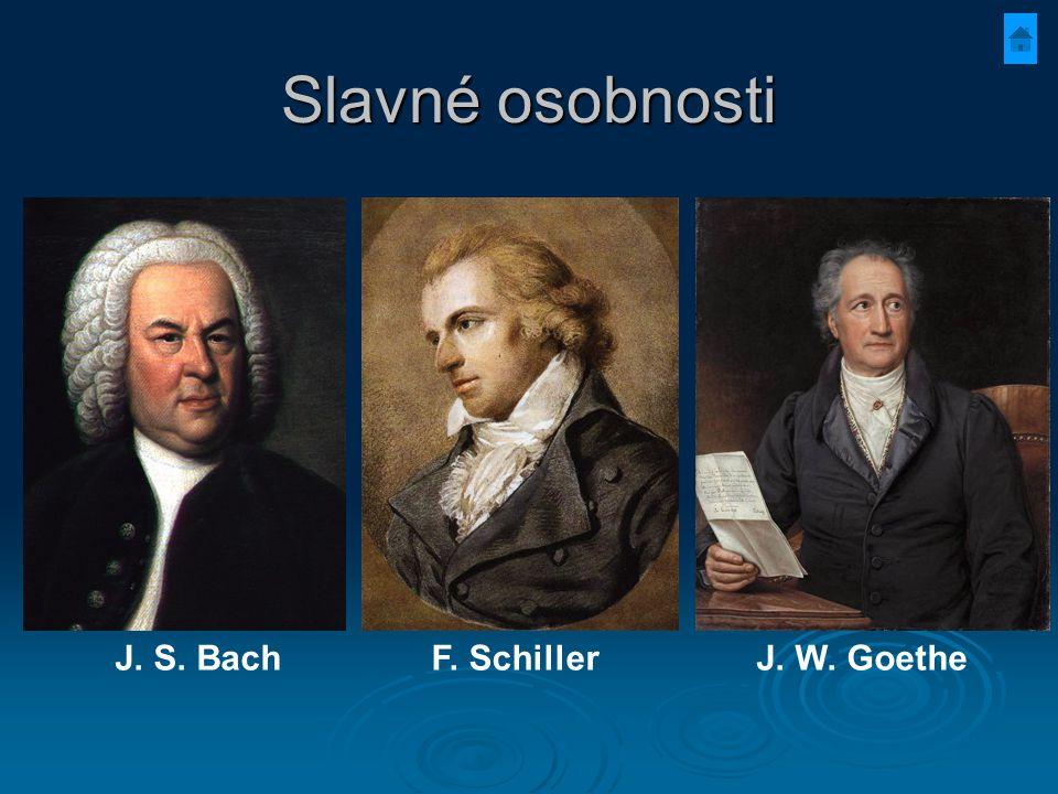 Slavné osobnosti J. S. Bach F. Schiller J. W. Goethe