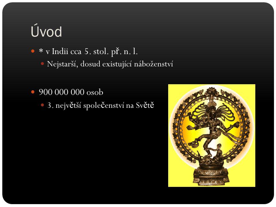 Úvod * v Indii cca 5. stol. př. n. l. 900 000 000 osob