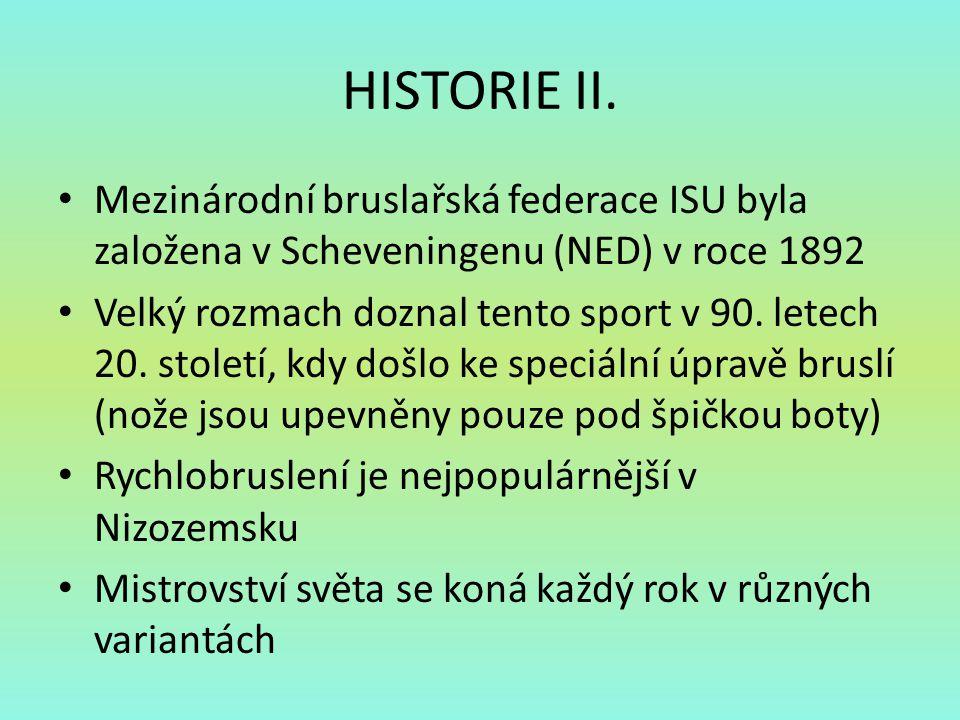 HISTORIE II. Mezinárodní bruslařská federace ISU byla založena v Scheveningenu (NED) v roce 1892.