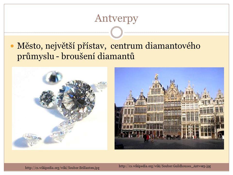 Antverpy Město, největší přístav, centrum diamantového průmyslu - broušení diamantů. http://cs.wikipedia.org/wiki/Soubor:Guildhouses_Antwerp.jpg.