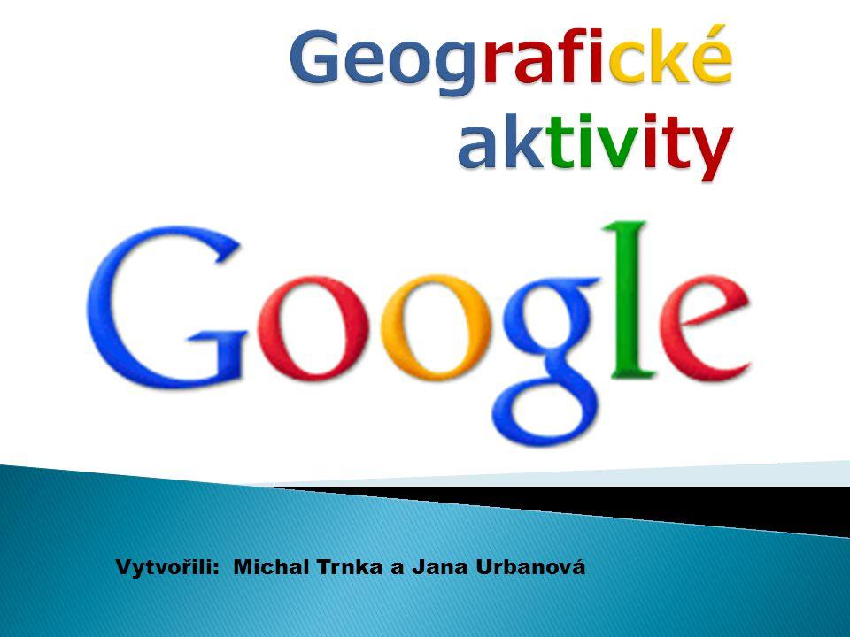 Geografické aktivity Vytvořili: Michal Trnka a Jana Urbanová