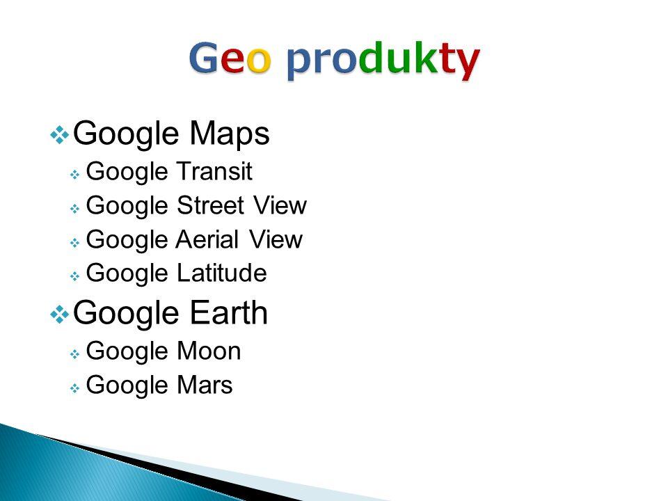 Geo produkty Google Maps Google Earth Google Transit