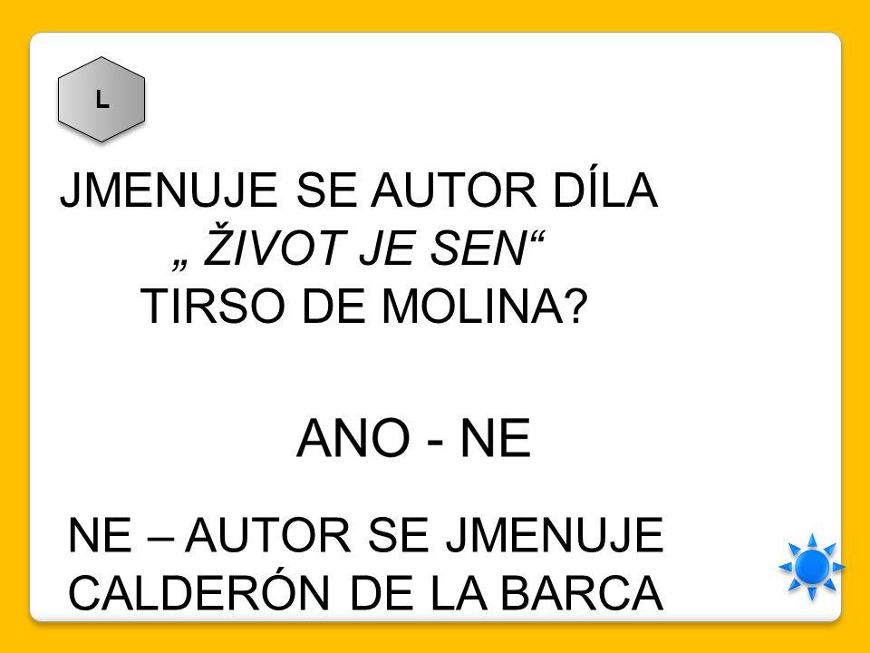 "JMENUJE SE AUTOR DÍLA "" ŽIVOT JE SEN TIRSO DE MOLINA"