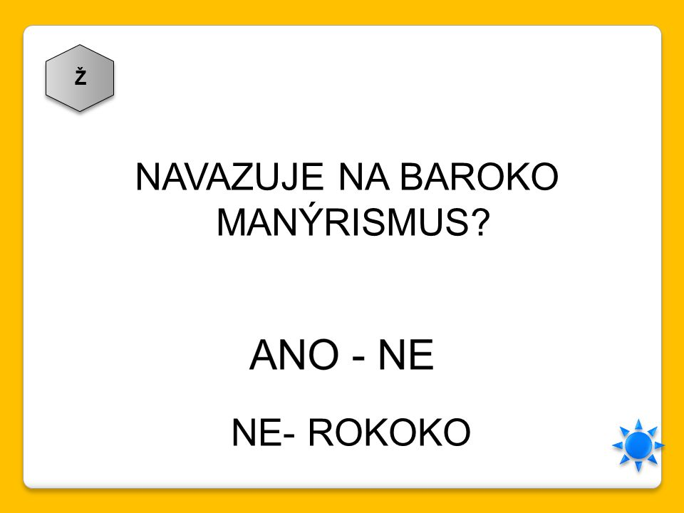 Ž NAVAZUJE NA BAROKO MANÝRISMUS NE- ROKOKO