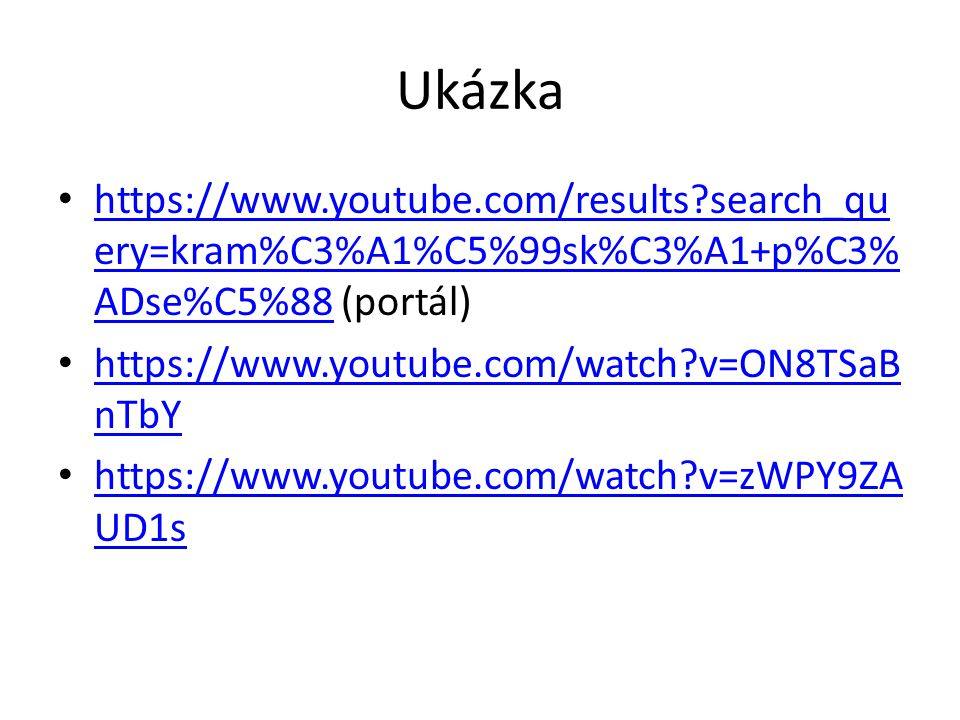 Ukázka https://www.youtube.com/results search_query=kram%C3%A1%C5%99sk%C3%A1+p%C3%ADse%C5%88 (portál)