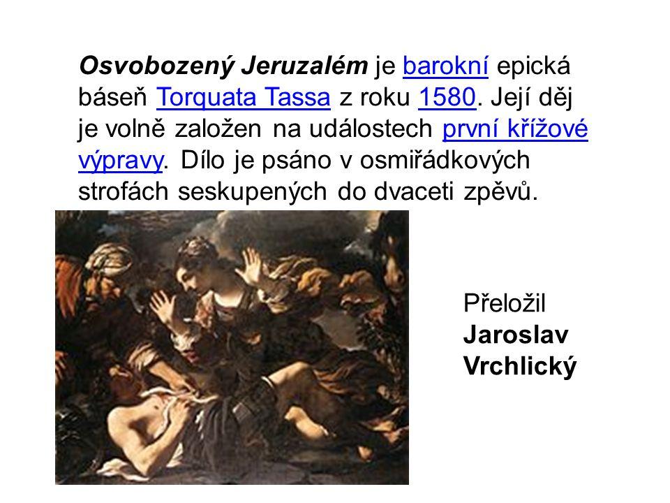 Osvobozený Jeruzalém je barokní epická báseň Torquata Tassa z roku 1580. Její děj je volně založen na událostech první křížové výpravy. Dílo je psáno v osmiřádkových strofách seskupených do dvaceti zpěvů.