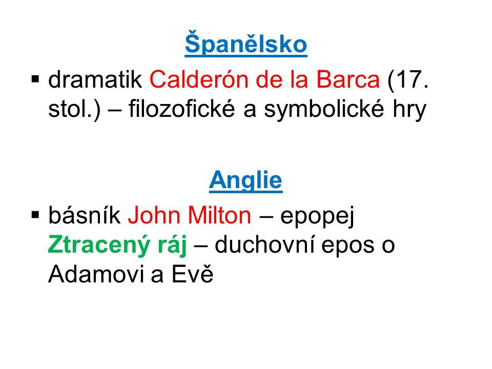 Španělsko dramatik Calderón de la Barca (17. stol.) – filozofické a symbolické hry. Anglie.