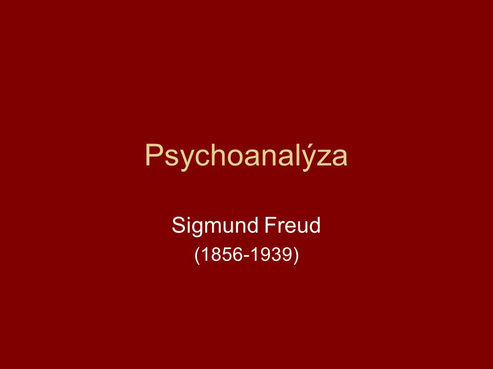 Psychoanalýza Sigmund Freud (1856-1939)