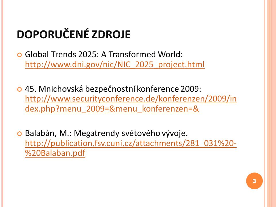 DOPORUČENÉ ZDROJE Global Trends 2025: A Transformed World: http://www.dni.gov/nic/NIC_2025_project.html.