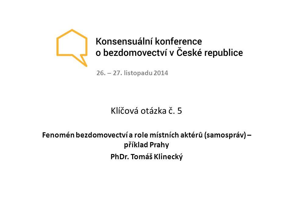 26. – 27. listopadu 2014 Klíčová otázka č. 5. Fenomén bezdomovectví a role místních aktérů (samospráv) – příklad Prahy.