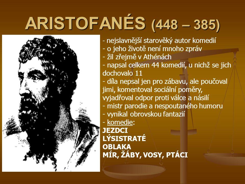 ARISTOFANÉS (448 – 385) o jeho životě není mnoho zpráv